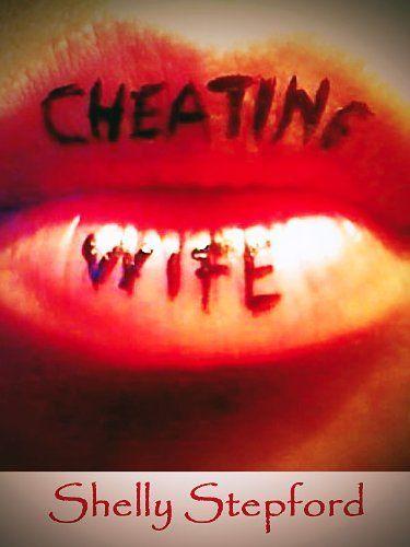 Cheating Wife: My Adultery, My Emotional Affairs by Shelly Stepford, http://www.amazon.com/gp/product/B007727E62/ref=cm_sw_r_pi_alp_y5xSpb1M0PY6Z