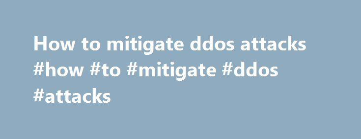 How to mitigate ddos attacks #how #to #mitigate #ddos #attacks http://donate.remmont.com/how-to-mitigate-ddos-attacks-how-to-mitigate-ddos-attacks/  # Explore Exploring the business and technology issues our customers care about DDoS Mitigation DDoS attacks and internet volatility are on the rise. Distributed Denial of Service (DDoS) attacks are a top concern for every IT organization. Regardless of your company's size or industry, a DDoS attack can tarnish your reputation and impact your…
