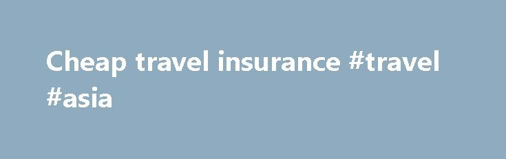 Cheap travel insurance #travel #asia http://travel.nef2.com/cheap-travel-insurance-travel-asia/  #cheap travel insurance # Flight Centre – Travel Insurance Flight Centre highly recommends that you don't leave home without travel insurance. Your Flight Centre travel consultant can explain the benefits of ensuring you are adequately covered while travelling. From single trip policies to annual multi-trip travel insurance, your Flight Centre consultant will be able to […]