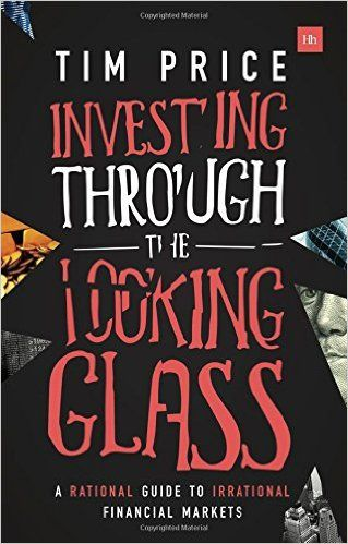 Investing Through the Looking Glass: A Rational Guide to Irrational Financial Markets - ...