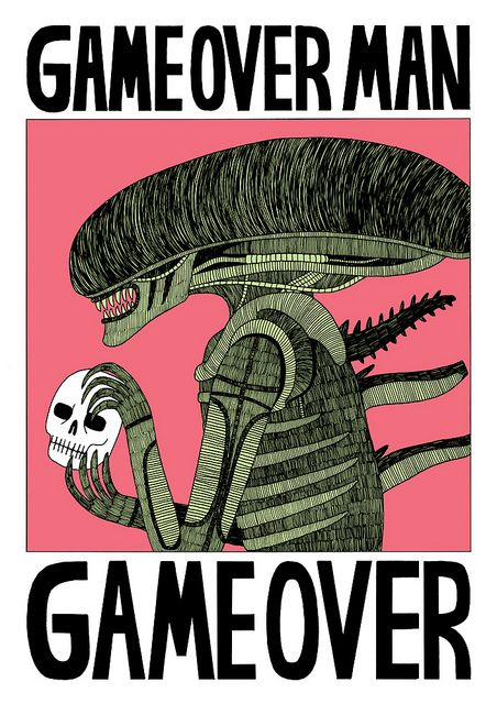 Game Over Man - Aliens... Quote by Bill Paxton in the film
