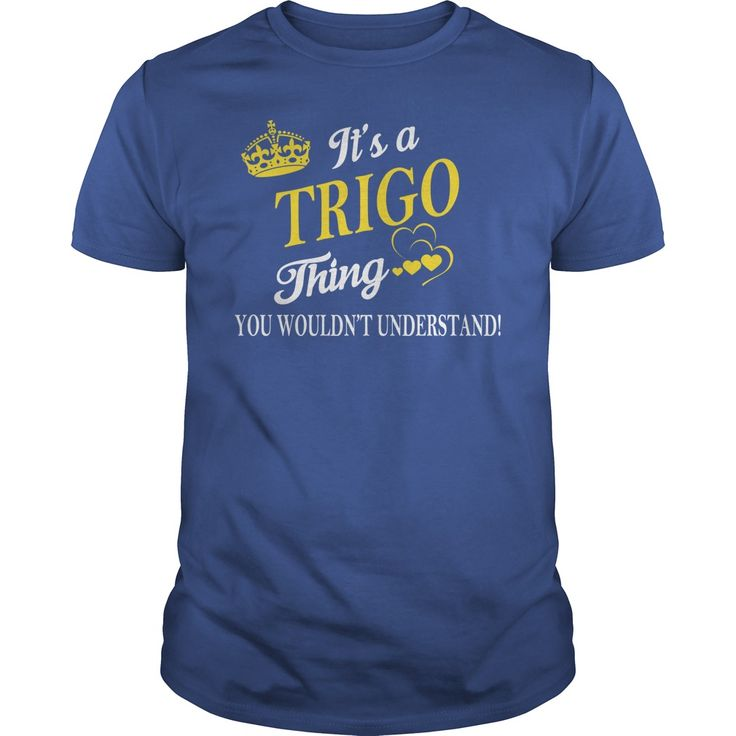 TRIGO Shirts - It's a TRIGO Thing You Wouldn't Understand Name Shirts #gift #ideas #Popular #Everything #Videos #Shop #Animals #pets #Architecture #Art #Cars #motorcycles #Celebrities #DIY #crafts #Design #Education #Entertainment #Food #drink #Gardening #Geek #Hair #beauty #Health #fitness #History #Holidays #events #Home decor #Humor #Illustrations #posters #Kids #parenting #Men #Outdoors #Photography #Products #Quotes #Science #nature #Sports #Tattoos #Technology #Travel #Weddings #Women
