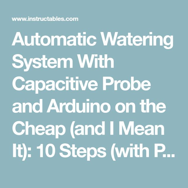 Automatic Watering System With Capacitive Probe and Arduino on the Cheap (and I Mean It): 10 Steps (with Pictures)