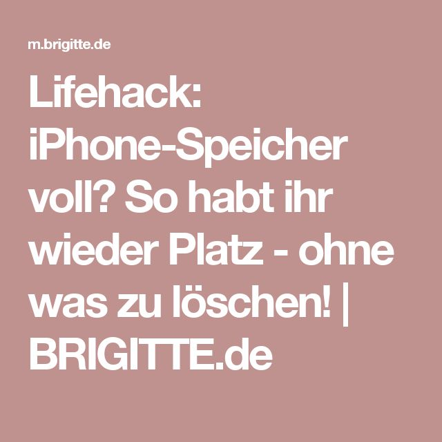 Lifehack: iPhone-Speicher voll? So habt ihr wieder Platz - ohne was zu löschen!   BRIGITTE.de