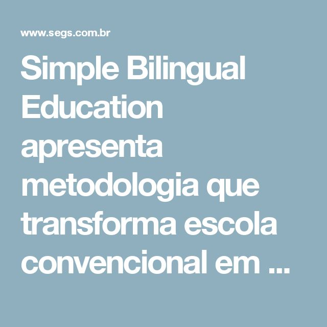 Simple Bilingual Education apresenta metodologia que transforma escola convencional em bilíngue | Segs - Portal Nacional | Clipp Noticias sobre Seguros | Saúde