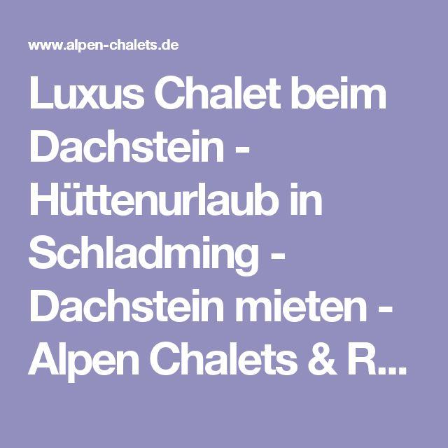Luxus Chalet beim Dachstein - Hüttenurlaub in Schladming - Dachstein mieten - Alpen Chalets & Resorts