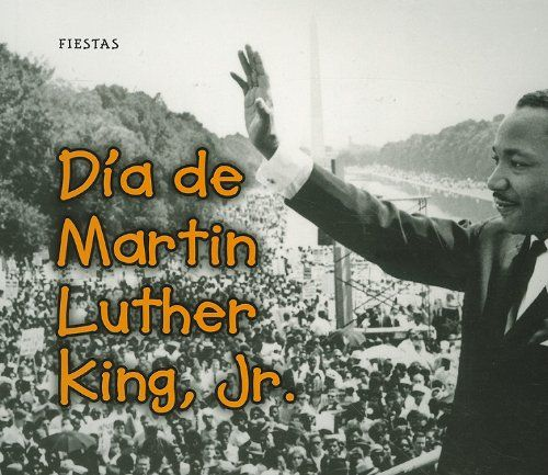 Día de Martin Luther King, Jr. (Fiestas) (Spanish Edition):   Martin Luther King, Jr. Day honors the birth and legacy of one of the greatest civil rights leaders in history. In this title, read about the various ways people celebrate this day, such as by attending church services, taking part in community activities, and listening to recordings of Dr. King's speeches.