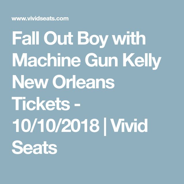Fall Out Boy with Machine Gun Kelly New Orleans Tickets - 10/10/2018 | Vivid Seats