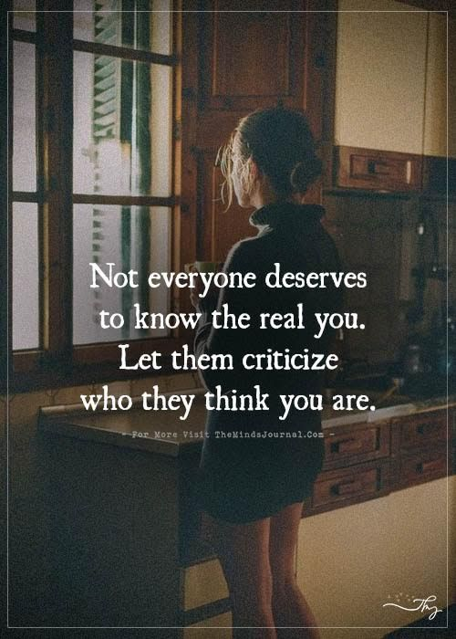 Not everyone deserves to know the real you. - http://themindsjournal.com/not-everyone-deserves-to-know-the-real-you/