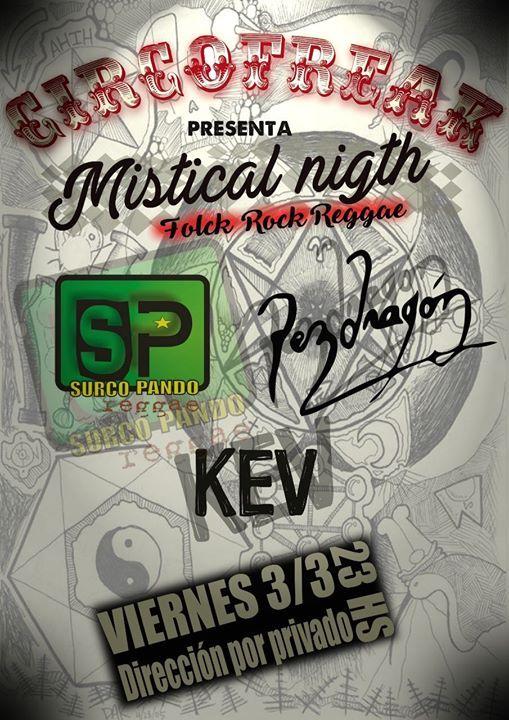 Circofreak presenta: Mistical Night! Surco Pando - Pez Dragón - KEV Ciclo Circofreak presenta:  --- Mistical Night ---  El 3/3, 3 bandas, 3 géneros distintos, se unirán en esta noche mística donde la música en vivo... http://sientemendoza.com/event/circofreak-presenta-mistical-night-surco-pando-pez-dragon-kev/