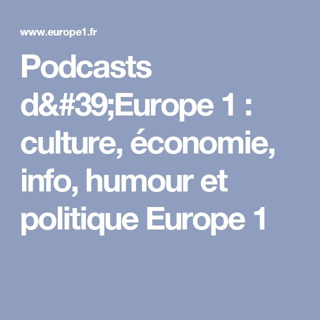 Podcasts d'Europe 1 : culture, économie, info, humour et politique Europe 1