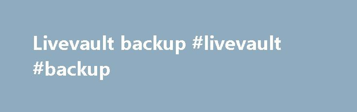 Livevault backup #livevault #backup http://sweden.remmont.com/livevault-backup-livevault-backup/  # Backup LiveVault is a secure online backup service for business. If you value your data, you'll want a backup solution that you can depend on. LiveVault has been providing this automatic service since 1996. We have the solution designed for business clients. Our software works for the small, one-person office or the company with hundreds of locations all over the country. The LiveVault secure…