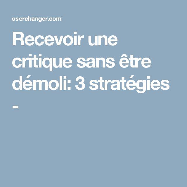 Recevoir une critique sans être démoli: 3 stratégies -
