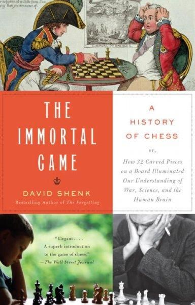 The Immortal Game: A History of Chess, or How 32 Carved Pieces on a Board Illuminated Our Understanding of War, A...