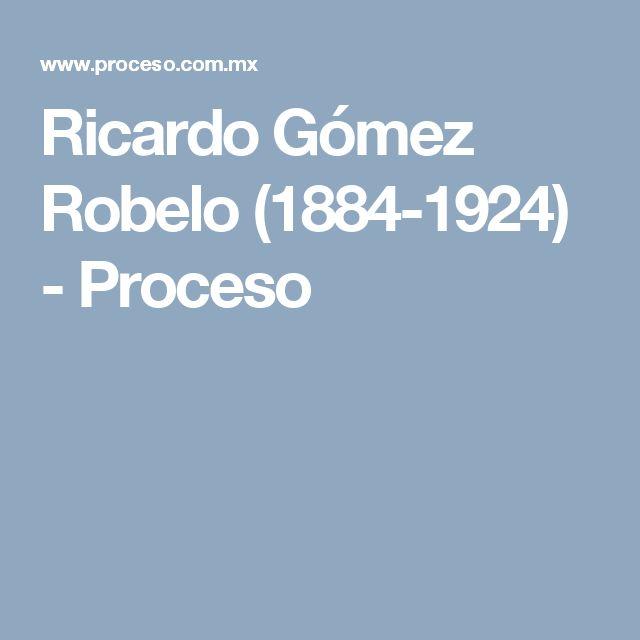 Ricardo Gómez Robelo (1884-1924) - Proceso
