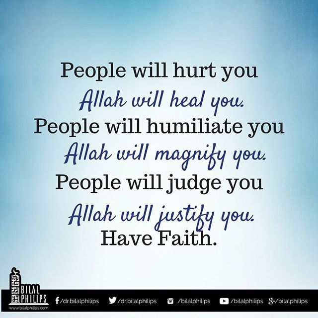 People will hurt you, God will heal you. People will humiliate you, God will magnify you. People will judge you, God will justify you. Have Faith. #faith #trustAllah #god #islamicOnlineUniversity #BilalPhilips