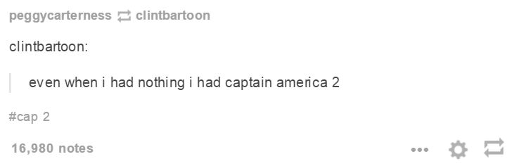 ''Even when I had nothing I had Captain America 2.'' THIS IS PERFECTION ♥