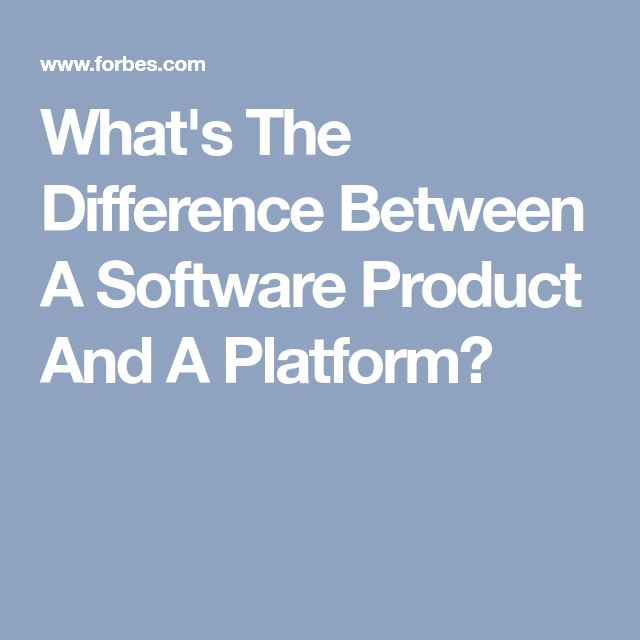 What's The Difference Between A Software Product And A Platform?