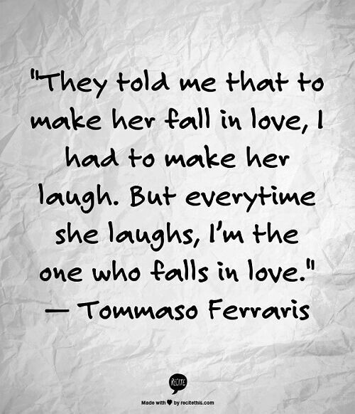 Funny Love Quotes To Make Her Laugh : They told me that make her fall in love, I had to make her laugh, but ...