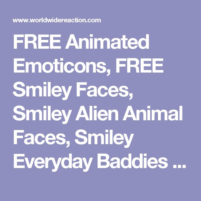 FREE Animated Emoticons, FREE Smiley Faces, Smiley Alien Animal Faces, Smiley Everyday Baddies Faces, Smiley Hip, Smiley Holidays, Smiley Robot & Sport Faces