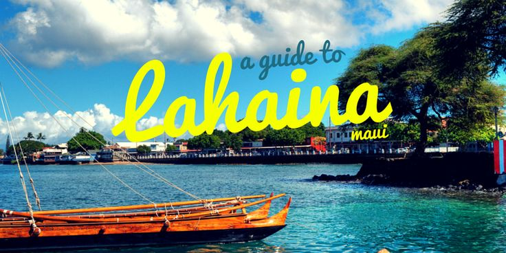 Here's everything you need to know about Lahaina, the town on the west end of Maui in Hawaii including what to do and see, and where to eat, and stay.