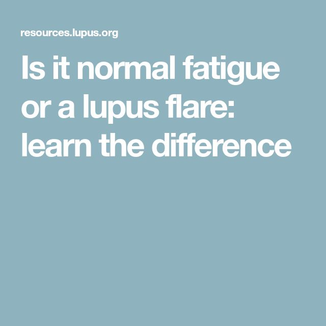 Is it normal fatigue or a lupus flare: learn the difference