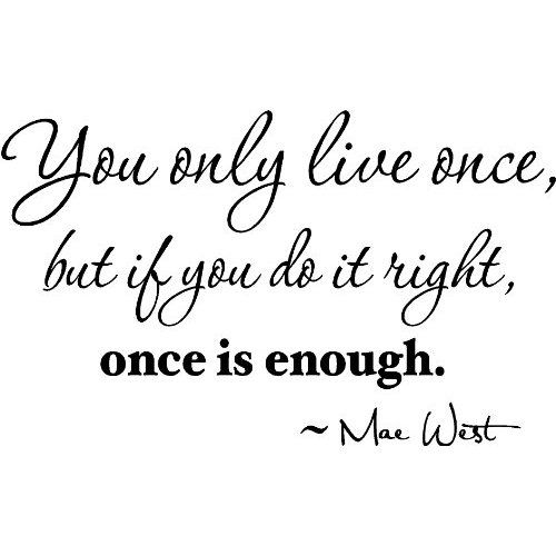 You Get Life Once Quotes: You-only-live-once-mae-west.