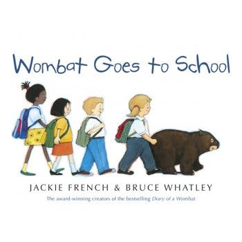 Wombat Goes to School by Jackie French for ages 3+