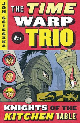 The Time Warp Trio: The Knights of the Kitchen Table by Jon Scieszka