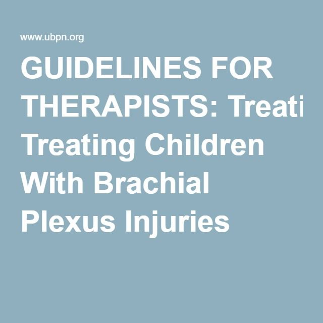 GUIDELINES FOR THERAPISTS: Treating Children With Brachial Plexus Injuries