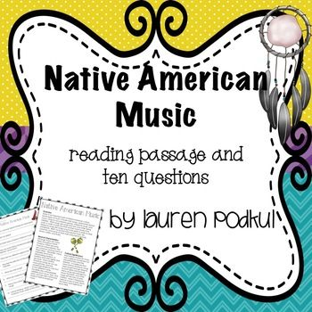 "Short reading passage about Native American music with ten accompanying questions. There is another version of questions that asks students to highlight their answers in the reading instead of writing out their answers. Included: Reading Passage about Native American Music Student Worksheet ""Highlight Your"