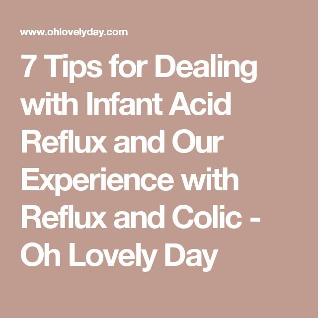 7 Tips for Dealing with Infant Acid Reflux and Our Experience with Reflux and Colic - Oh Lovely Day