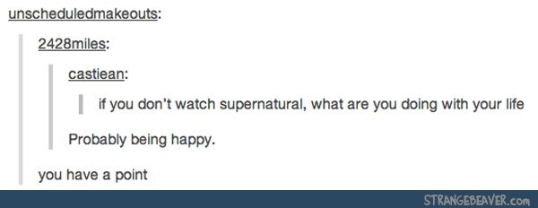 BUT SPN BRINGS ME HAPPINESS (sadness as well but that not the point!) HAPPINESS