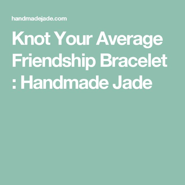 Knot Your Average Friendship Bracelet : Handmade Jade