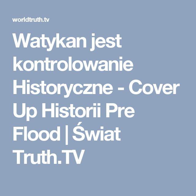 Watykan jest kontrolowanie Historyczne - Cover Up Historii Pre Flood |  Świat Truth.TV