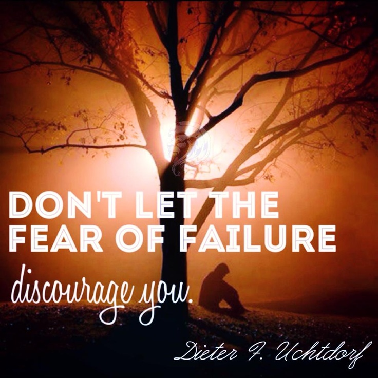 Inspirational Quotes Fear Of Failure: Don't Let The Fear Of Failure Discourage You. -President