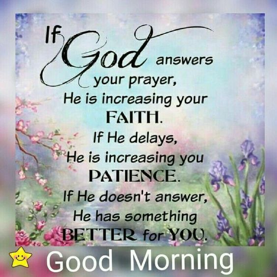 If God Answers Your Prayer, He Is Increasing Your Faith, Good Morning good morning good morning quotes good morning sayings good morning image quotes