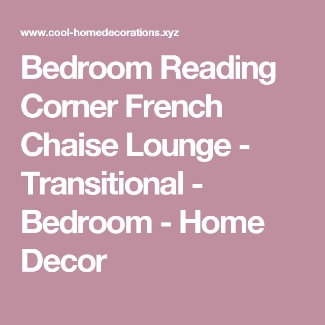 Bedroom Reading Corner French Chaise Lounge - Transitional - Bedroom - Home Decor