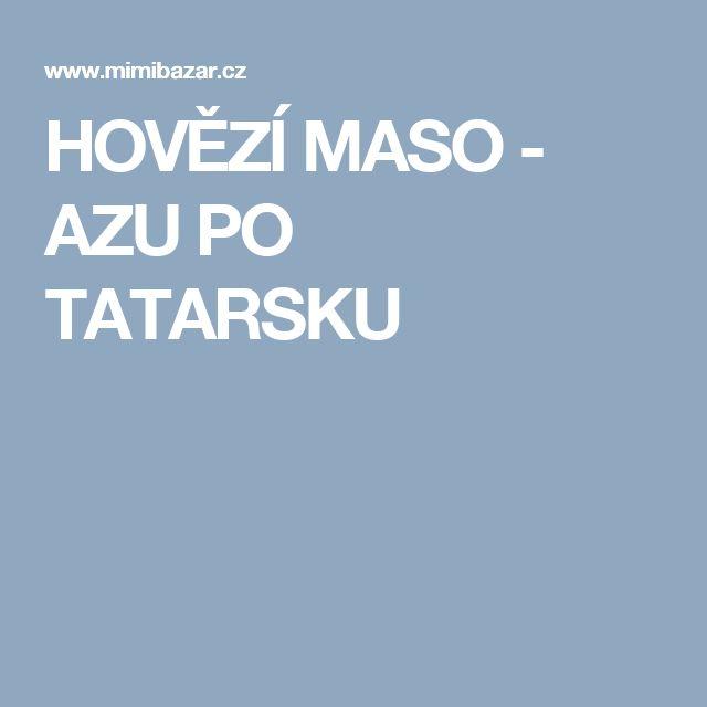 HOVĚZÍ MASO - AZU PO TATARSKU