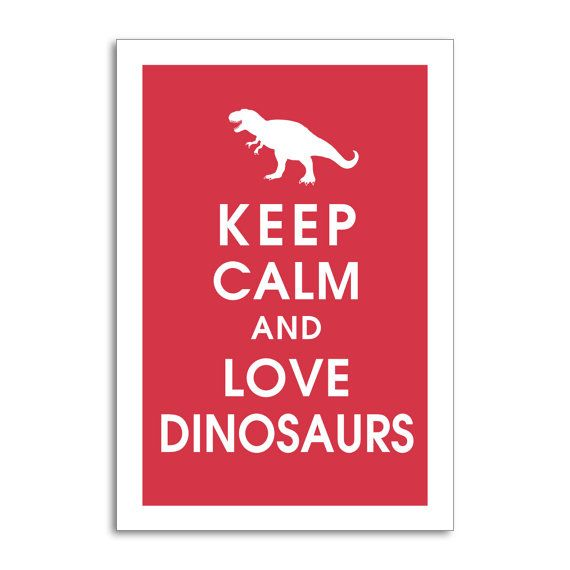 Keep Calm and Love DINOSAURS  13x19 Poster Choose by KeepCalmShop, $15.95