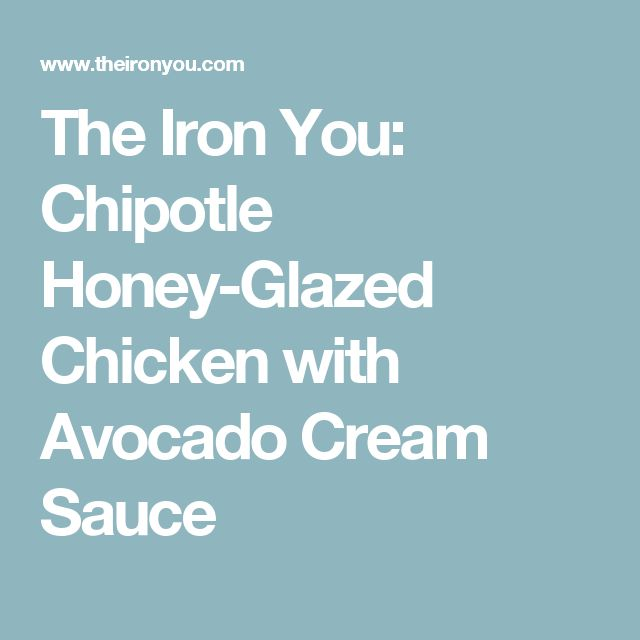 The Iron You: Chipotle Honey-Glazed Chicken with Avocado Cream Sauce