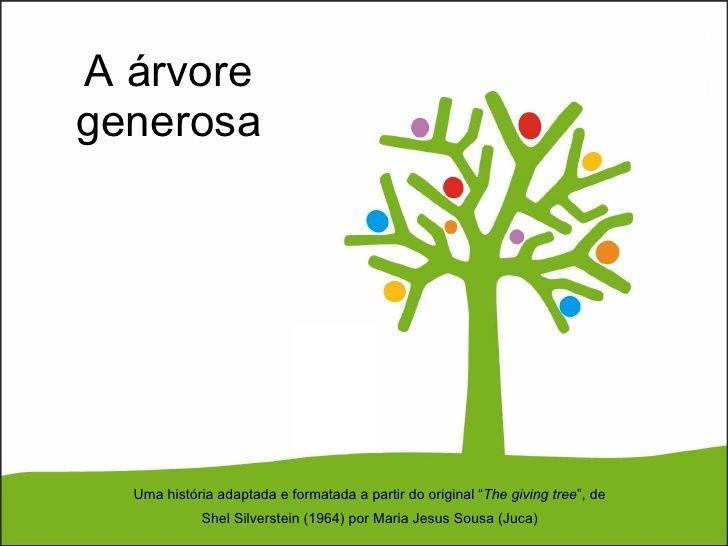 """A árvore generosa Uma história adaptada e formatada a partir do original """" The giving tree """", de Shel Silverstein (1964) p..."""