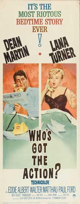 Who's Got the Action? (1962) Stars: Dean Martin, Lana Turner, Eddie Albert, Walter Matthau, Paul Ford, Nita Talbot, John McGiver, Jack Albertson ~  Director: Daniel Mann