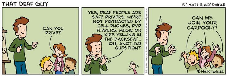 Deaf people drive. ***
