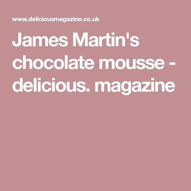 James Martin's chocolate mousse - delicious. magazine