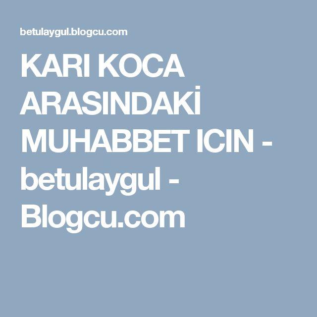 KARI KOCA ARASINDAKİ MUHABBET ICIN - betulaygul - Blogcu.com