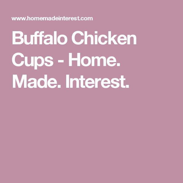 Buffalo Chicken Cups - Home. Made. Interest.