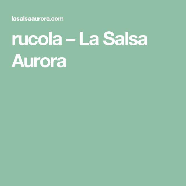 rucola – La Salsa Aurora
