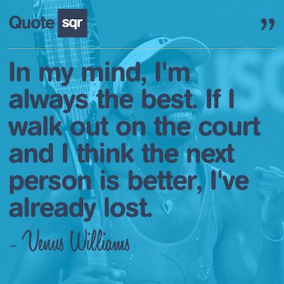 In my mind, I'm always the best. If I walk out on the court and I think the next person is better, I've already lost. - Venus Williams #quotesqr #quotes #sportsquotes