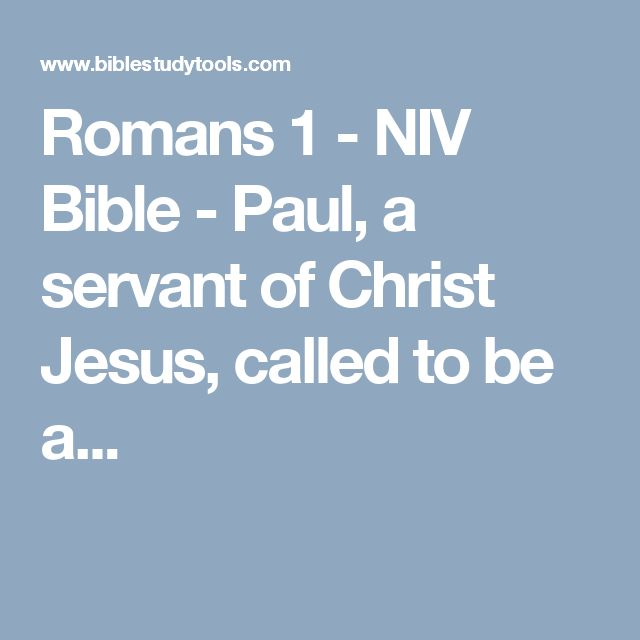 Romans 1 - NIV Bible - Paul, a servant of Christ Jesus, called to be a...